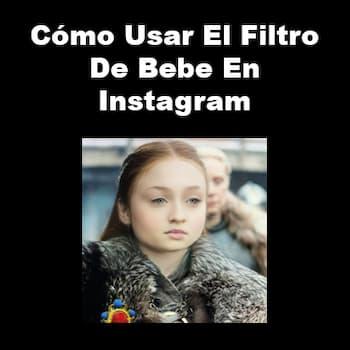 cómo usar el filtro de bebe en Instagram