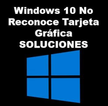 Windows 10 no reconoce tarjeta gráfica